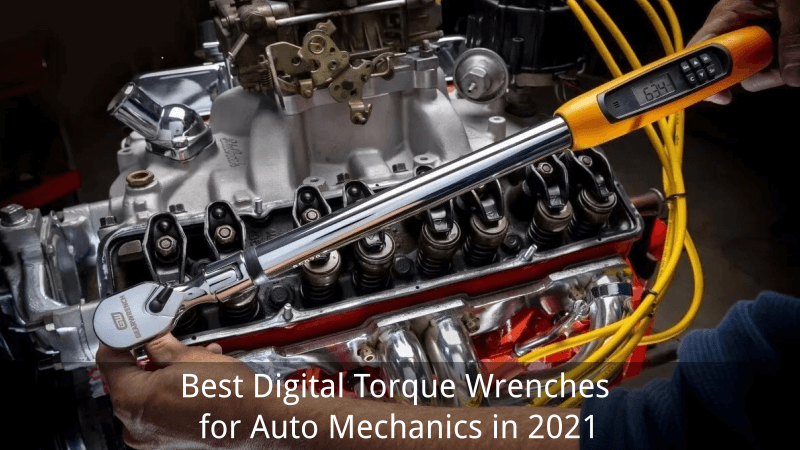 Best Digital Torque Wrenches for Auto Mechanics in 2021