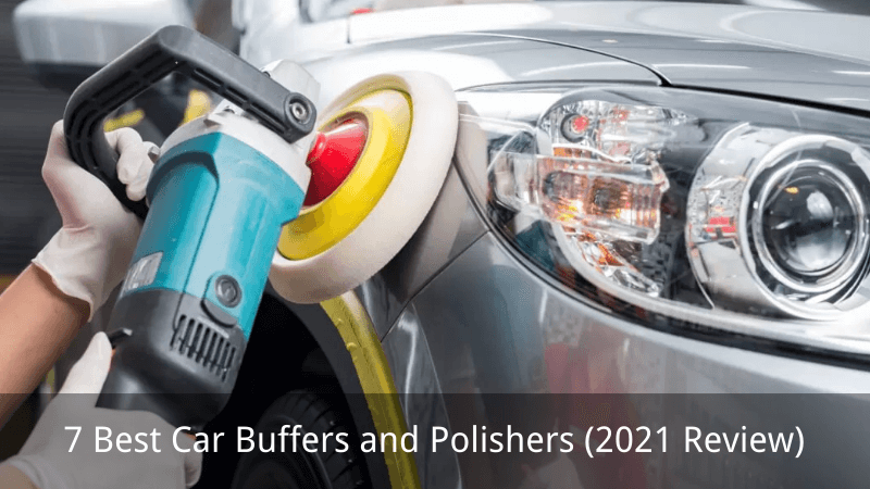 7 Best Car Buffers and Polishers (2021 Review)