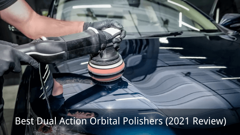 Best Dual Action Orbital Polishers