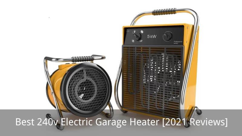 Best 240v Electric Garage Heater [2021 Reviews]
